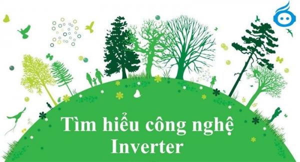 Tìm hiểu về công nghệ Inverter, Non-Inverter và cách ứng dụng
